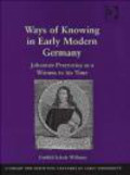 Gerhild Scholz Williams,G Williams - Ways of Knowing in Early Modern Germany