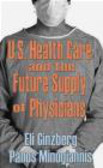 Eli Ginzberg,Panos Minogiannis,E Ginzberg - US Healthcare and the Future Supply of Physicians