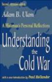 Adam B. Ulam,A Ulam - Understanding the Cold War A Historian`s Personal Reflection