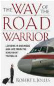 Robert L. Jolles,R Jolles - Way of the Road Warrior Lessons in Business