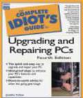 Joe Kraynak,Joseph Kraynak,J Fulton - Complete Idiot`s Guide to Upgrading & Repairing PCs