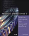 Brian Knittel,B Kinttel - Windows 7 & Vista Guide to Scripting Automation & Command Li