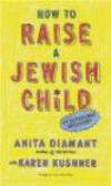 Anita Diamant,Karen Kushner,A Diamant - How to Raise a Jewish Child