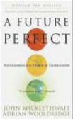 John Micklethwait,Adrian Wooldridge - Future Perfect The Challenge & Promise of Globalization