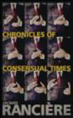 Jacques Ranciere,J Ranciere - Chronicles of Consensual Times