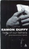 Eamon Duffy,C Duffy - Faith Of Our Fathers Reflections On Catholic Tradition