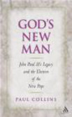 Paul Collins - God`s New Man John Paul II`s Leacy & the Election of the New