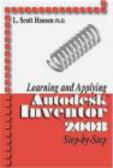 Scott Hansen,L Hansen - Learning and Applying Autodesk Inventor 2008 Step-by-step