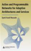 Syed Asad Hussain,Hussain Asad - Active and Programmable Networks for Adaptive Architectures and Services