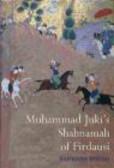 Barbara Brend - Muhammad Juki`s Shahnamah of Firdausi