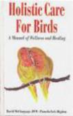 Pamela Higdon,David McCluggage - Holistic Care for Birds Manual of Wellness & Healing