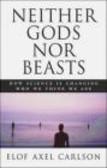 Elof Axel Carlson,E Carlson - Neither Gods Nor Beasts
