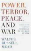 Walter Russell Mead,W Russell - Power Terror Peace & War