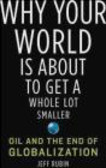 Jeff Rubin,J Rubin - Why Your World Is about to Get a Whole Lot Smaller
