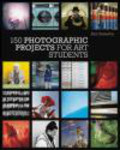 J. Easterby - 150 Photographic Projects for Art Students