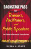 Susan Jones,S Jones - Backstage Pass for Trainers, Facilitators, and Public Speake