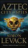 Simon Levack - Aztec City of Spies