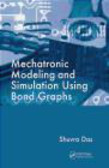 Shuvra Das,S Das - Mechatronic Modeling and Simulation Using Bond Graphs