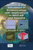 Kenneth Dixon,Kenneth R. Dixon - Modeling and Simulation in Ecotoxicology with Applications in MATLAB and Simulink