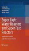 Seiichi Koshizuka,Akifumi Yamaji,Yuki Ishiwatari - Super Light Water Reactors and Super Fast Reactors