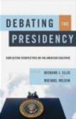 Richard Ellis,Michael Nelson - Debating the Presidency