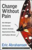 Eric Abrahamson,E Abrachamson - Change Without Pain How Managers Can Overcome Initiative
