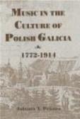 Jolanta Pekacz,J Pekacz - Music in The Culture of Polish Galicia 1772-1914