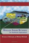 Terrance J. Dishongh,Benjamin Kuris,Michael McGrath - Wireless Sensor Networks For Healthcare Applications