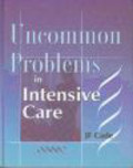 Jack Cade,J Cade - Uncommon Problems in Intensive Care