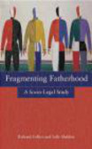 Sally Sheldon,Richard Collier,R Collier - Fragmenting Fatherhood