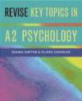 Clare Charles,Diana Dwyer,D Dwyer - Revise Key Topics In A2 Psychology