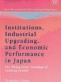 Terutomo Ozawa - Institutions Industrial Upgradig & Economic Performance in J