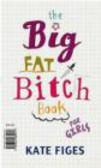 Kate Figes,K Figes - Big Fat Bitch Book