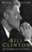 Nigel Hamilton - Bill Clinton An American Journey