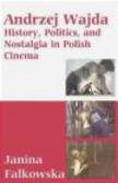 Janina Falkowska,J Falkowska - History Politics & Nostalgia in Polish Cinema