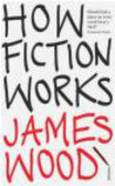 James Wood,J Wood - How Fiction Works