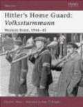 David Yelton,D Yelton - Hitler`s Home Guard Volkssturmmann Western Front 1944-45 (W.#110)