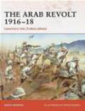 David Murphy,D Murphy - Arab Revolt 1916-18 Lawrence Sets Arabia Ablaze (C. #202)