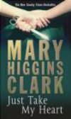 Mary Higgins Clark,Mary Clark - Just Take My Heart