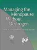 Tony Mander,Margaret Rees,M Rees - Managing the Menopause Without Oestrogen