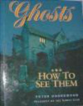 Peter Underwood,P Underwood - Ghosts & How to See Them