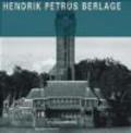Machiel Polano - Hendrik Petrus Berlage:Complete Works