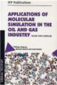 Philippe Ungerer,Anne Boutin,Bernard Tavitian - Applications of Molecular Simulation in the Oil & Gas Indust