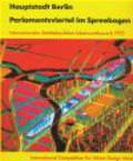 Internationaler Staedtebaulicher Ideenwettberb 1993/International Competition for Urban Design Ideas 1993 - Capital Berlin Parliamemt Districts at Spreebogen