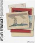 T.Lux Feininger,Andreas Feininger,Ingrid Mossinger - Lyonel Feininger The Loebermann Collection
