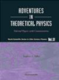 S Adler - Adventures in Theoretical Physics Selected Papers