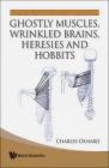 Charles Oxnard,C Oxnard - Ghostly Muscles Wrinkled Brains Heresies and Hobbits