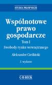 Aleksander Cieśliński - Wspólnotowe prawo gospodarcze. Tom I Swobody rynku wewnętrznego