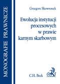 Grzegorz Skowronek - Ewolucja instytucji procesowych w prawie karnym skarbowym