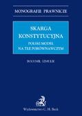Bogumił Szmulik - Skarga konstytucyjna. Polski model na tle porównawczym